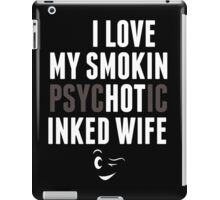 I Love My Smokin Psychotic Inked Wife - TShirts & Hoodies iPad Case/Skin