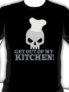 GET OUT OF MY KITCHEN with angry skull T-Shirt