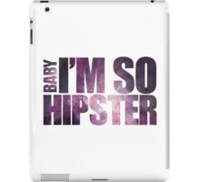 BABY I'm so hipster! with universe stars iPad Case/Skin