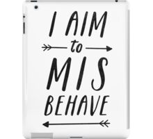 Aim To Misbehave iPad Case/Skin