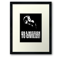 On a Missions to Civilize! Framed Print