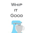 Whip It Good by VieiraGirl