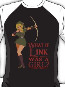 What if Link was a girl? T-Shirt