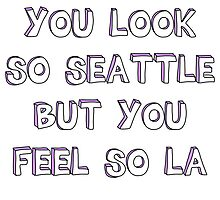 You Look So Seattle But You Feel So LA by earthrunner