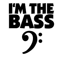 I'm the Bass (Black) Photographic Print