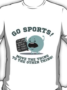 GO SPORTS! Move the thing to the other thing T-Shirt T-Shirt