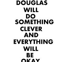 DOUGLAS WILL DO SOMETHING CLEVER AND EVERYTHING WILL BE OKAY by LemonPlay