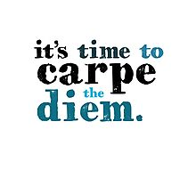It's time to carpe the diem Photographic Print