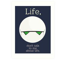 Life, don't talk to me about life. Art Print
