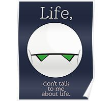 Life, don't talk to me about life. Poster