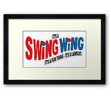 It's a Swing Wing, it's a fun thing Framed Print