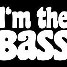I'm the BaSS (White) by theshirtshops