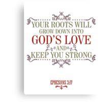 Your Roots Will Grow Down Into God's Love and Keep You Strong Canvas Print