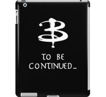 To be continued... (Buffy) iPad Case/Skin