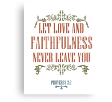 Let Love and Faithfulness Never Leave You Canvas Print