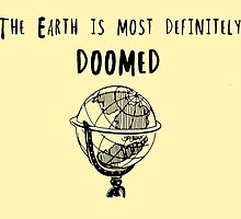 The Earth is Most Definitely Doomed by rosiescoffee
