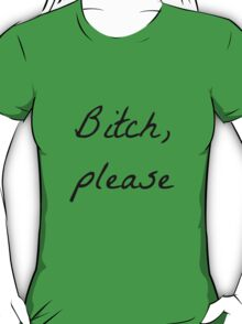 BITCH, PLEASE T-Shirt