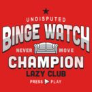 Lazy Club - Binge Watch Champion by SevenHundred