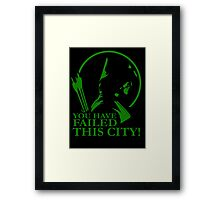 You Have Failed this City! Framed Print