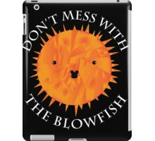 Don't Mess with the Blowfish iPad Case/Skin