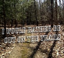 I Would Rather be out on the Trails by VisionQuestArts