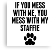 You Mess With My Staffie Canvas Print