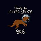 Going To Otter Space BRB by jezkemp