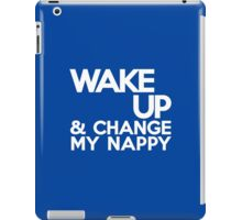 Wake up & change my nappy iPad Case/Skin