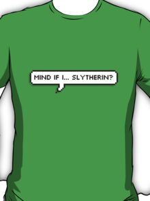 Mind If I... Slytherin? T-Shirt