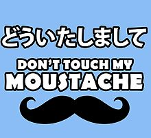 Douitashimashite - Don't Touch My Moustache by Kurikin