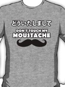 Douitashimashite - Don't Touch My Moustache T-Shirt