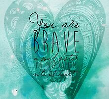 You are Brave, A Soul Sister, Wild at Heart... by Franchesca Cox