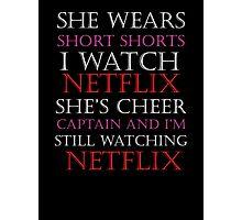 She Wears Short Shorts, I Watch Netflix Photographic Print
