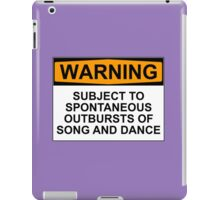 WARNING: SUBJECT TO SPONTANEOUS OUTBURSTS OF SONG AND DANCE iPad Case/Skin