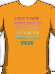 I'm Calling You Dude T-Shirt