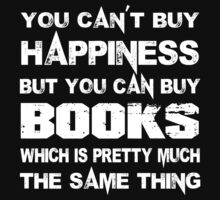 You Can't Buy Happiness But You Can Buy Books Which Is Pretty Much The Same Thing - TShirts & Hoodies T-Shirt