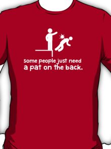 Some People Just Need a Pat on The Back T-Shirt