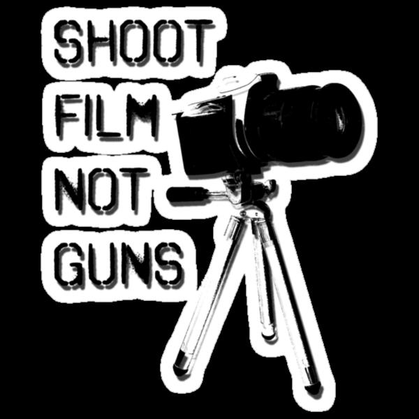 Shoot Film, Not Guns by fallenrosemedia