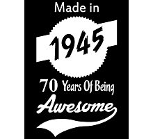 Made In 1945, 70 Years Of Being Awesome Photographic Print