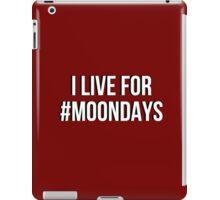 I live for Moondays iPad Case/Skin