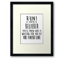 Run! If You're a Belieber You'll Know Who Is Waiting for You at The Finish Line! Framed Print