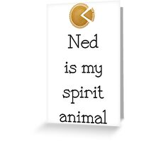 Ned is my spirit animal Greeting Card