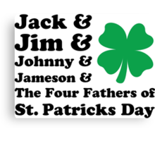 Jack, Jim, Johnny, Jameson. The Four Fathers of St Patricks Day Canvas Print