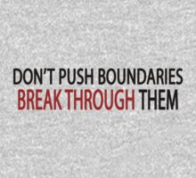 Don't Push Boundaries, Break Through Them - motivational training quote T-Shirt