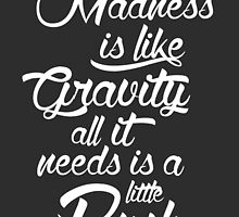 Madness is like gravity by carrottopjones