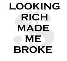 Looking Rich made me Broke by bjtaylor99