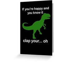 If You're Happy And You Know It Clap Your.. oh Greeting Card
