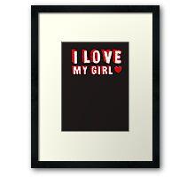 I Love My Girl  Framed Print
