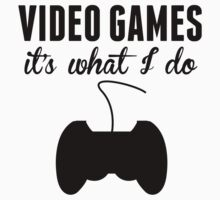 Video Games It's What I Do Kids Clothes