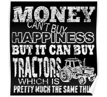 Money Can't Buy Happiness But It Can Buy Tractors Which Is Pretty Much The Same Thing - TShirts & Hoodies Poster